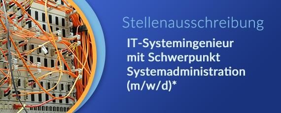 Stellenausschreibung IT-Systemingenieur mit Schwerpunkt Systemadministration (m/w/d)