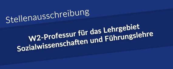 Stellenausschreibung W2-Professur für das Lehrgebiet Sozialwissenschaften und Führungslehre