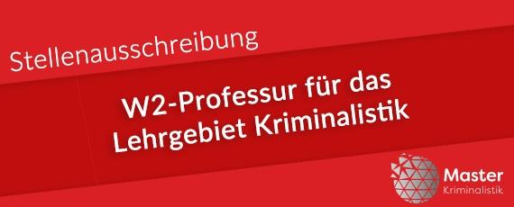 Stellenausschreibung W2-Professur für das Lehrgebiet Kriminalistik